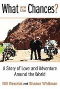 What Are The Chances?: A Story of Love and Adventure Around the World