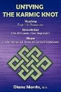 Untying the Karmic Knot : Healing Through Past-Life Regression Therapy, Knowledge Through Li...