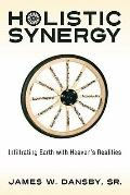 Holistic Synergy : Infiltrating Earth with Heaven's Realities