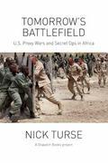 Tomorrow's Battlefield : U. S. Proxy Wars and Secret Ops in Africa