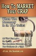 How to Market Your Crap when the Economy is in the Toilet