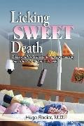Licking Sweet Death : Energy and Information to Stop Sugarcoating Your Addiction to Processe...