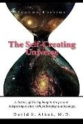 The Self-Creating Universe, A history of the big bang to the present, integrating science wi...