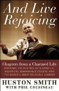 And Live Rejoicing : Chapters from a Charmed Life - Personal Encounters with Spiritual Maver...