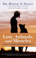 Love, Animals, and Miracles : Inspiring True Stories Celebrating the Healing Bond