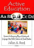 Active Education: Lessons for Integrating Physical Activity With Language Arts, Math, Scienc...