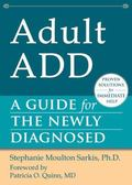 Adult ADD: A Guide for the Newly Diagnosed