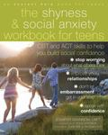 Shyness and Social Anxiety Workbook for Teens : CBT and ACT Skills to Help You Build Social ...