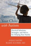Parenting Your Child with Autism: Practical Solutions, Strategies, and Advice for Helping Yo...