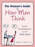 Woman's Guide to How Men Think : Love, Commitment, and the Male Mind