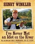 I've Never Met an Idiot on the River: Reflections on Family, Fishing, and Photography