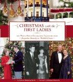 Christmas with the First Ladies: The White House Decorating Tradition from Jacqueline Kenned...