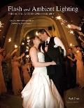 Flash and Ambient Lighting for Digital Wedding Photography: Creating Memorable Images in Cha...