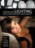 Step-By-Step Lighting for Studio Portrait Photography : Simple Lessons for Quick Learning an...