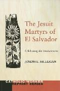 Jesuit Martyrs of el Salvador : Celebrating the Anniversaries