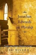 Jonathan Edwards on Worship : Public and Private Devotion to God