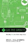 God and Gadgets : Following Jesus in a Technological Age