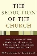 Seduction of the Church : How the Concern to Create Gender-Neutral Language in Bible and Son...