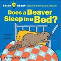 Does a Beaver Sleep in a Bed?