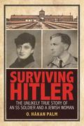Surviving Hitler : The Unlikely Love Story of an SS Soldier and a Jewish Woman