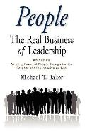 PEOPLE: The Real Business of Leadership - Release the Amazing Power of People through Servic...