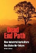 Dead end Path : How Industrial Agriculture Has Stolen Our Future