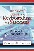 The Seven Steps to Keyboarding for Success A Book for All Computer Users