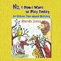 No, I Don't Want to Play Today : An African Tale about Bullying