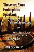 These Are Your Endorphins Speaking : Cycling and Camping in Italy or Who Needs Drugs When Yo...