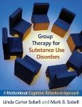 Group Therapy for Substance Use Disorders : A Motivational Cognitive-Behavioral Approach
