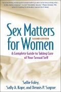 Sex Matters for Women, Second Edition : A Complete Guide to Taking Care of Your Sexual Self