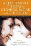 Attachment Theory in Clinical Work with Children: Bridging the Gap between Research and Prac...