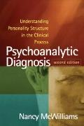 Psychoanalytic Diagnosis, Second Edition: Understanding Personality Structure in the Clinica...