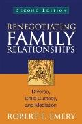 Renegotiating Family Relationships, Second Edition : Divorce, Child Custody, and Mediation