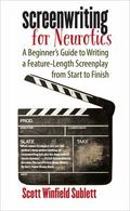 Screenwriting for Neurotics : A Beginner's Guide to Writing a Feature-Length Screenplay from...