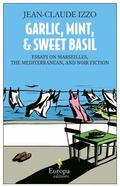 Garlic, Mint and Sweet Basil : Essays on Marseilles, the Mediterranean, and Noir Fiction