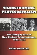 Transforming Pentecostalism : The Changing Face of New Zealand Pentecostalism, 1920-2010