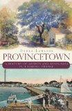 Provincetown: A History of Artists and Renegades in a Fishing Village (MA)