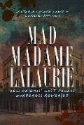 Mad Madame Lalaurie: New Orleans's Most Famous Murderess Revealed