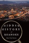 Hidden History of Roanoke : Star City Stories