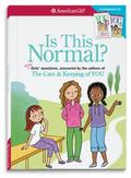 Is This Normal? : More Girls' Questions, Answered by the Editors of the Care and Keeping of You