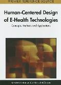 Human-Centered Design of E-Health Technologies : Concepts, Methods and Applications