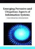 Emerging Pervasive and Ubiquitous Aspects of Information Systems: Cross-Disciplinary Advance...