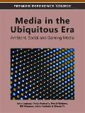 Media in the Ubiquitous Era : Ambient, Social and Gaming Media