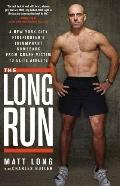 Long Run : A New York City Firefighter's Triumphant Comeback from Crash Victim to Elite Athlete
