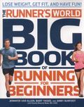Runner's World Big Book of Running for Beginners : Winning Strategies, Inspiring Stories, an...
