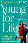 Young for Life : The Easy, No-Diet, No-Sweat Plan to Look and Feel 15 Years Younger