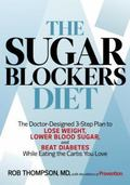 Sugar Blockers Diet : A Doctor's 7-Step Plan to Lose Weight, Lower Blood Sugar, and Beat Dia...