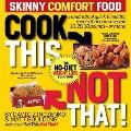 Cook This, Not That! Skinny Comfort Foods: 125 quick & healthy meals that can save you 10, 2...
