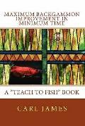 Maximum Backgammon Improvement in Minimum Time : A Teach to Fish Book